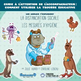 ePDF | Guide : comment utiliser la trousse Les animaux t'expliquent la distanciation sociale et les mesures d'hygiène